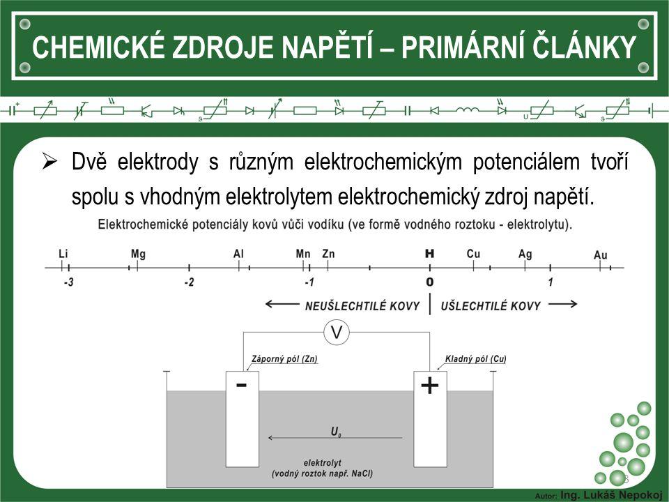 3 CHEMICKÉ ZDROJE NAPĚTÍ – PRIMÁRNÍ ČLÁNKY  Dvě elektrody s různým elektrochemickým potenciálem tvoří spolu s vhodným elektrolytem elektrochemický zd
