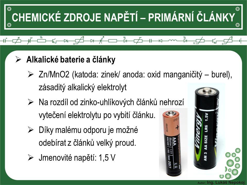 5 CHEMICKÉ ZDROJE NAPĚTÍ – PRIMÁRNÍ ČLÁNKY  Alkalické baterie a články  Zn/MnO2 (katoda: zinek/ anoda: oxid manganičitý – burel), zásaditý alkalický