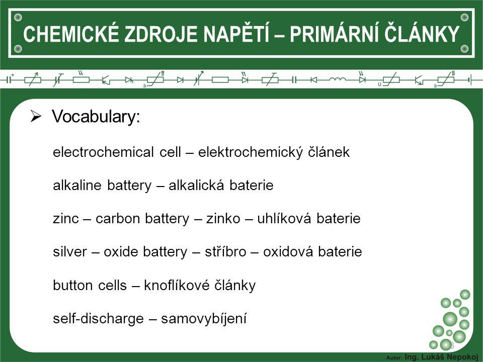  Vocabulary: electrochemical cell – elektrochemický článek alkaline battery – alkalická baterie zinc – carbon battery – zinko – uhlíková baterie silv