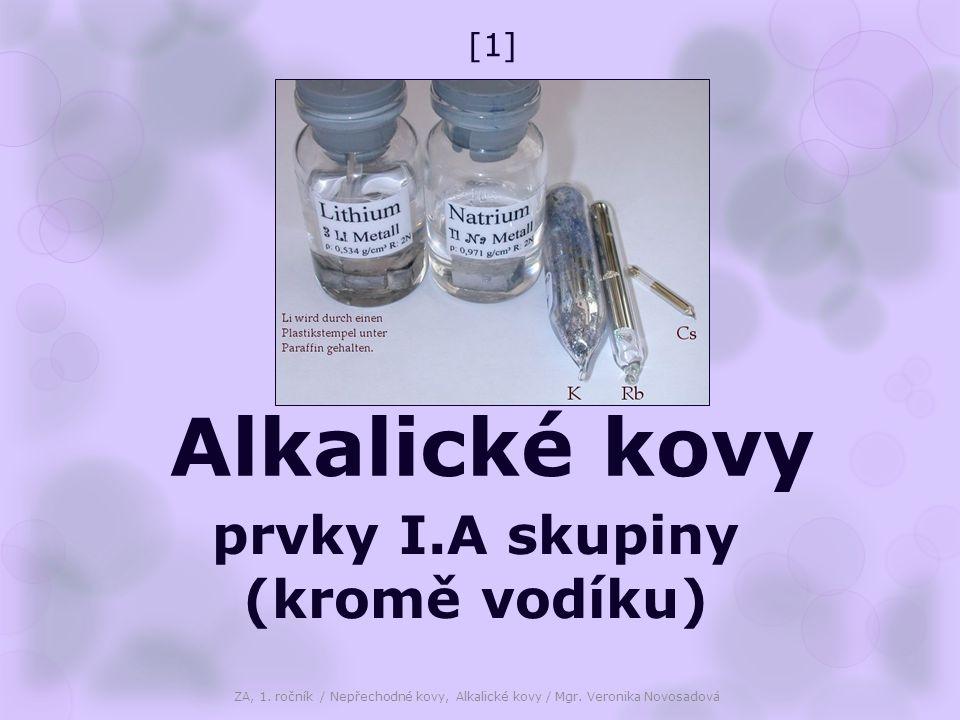 Alkalické kovy H, Li, Na, K, Rb, Cs, Fr (umělý, radioaktivní) Mnemotechnická pomůcka :  Hanu Libal Na Kolínka Robustní Cestář Franta ZA, 1.