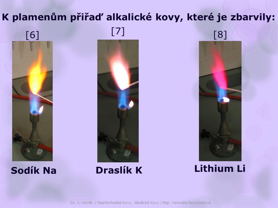 K plamenům přiřaď alkalické kovy, které je zbarvily: Sodík Na Draslík K Lithium Li [6] [7] [8]