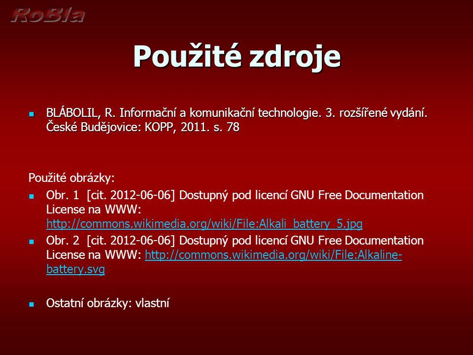 Použité zdroje BLÁBOLIL, R. Informační a komunikační technologie. 3. rozšířené vydání. České Budějovice: KOPP, 2011. s. 78 BLÁBOLIL, R. Informační a k
