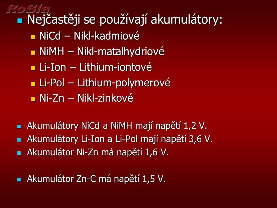 Nejčastěji se používají akumulátory: Nejčastěji se používají akumulátory: NiCd – Nikl-kadmiové NiCd – Nikl-kadmiové NiMH – Nikl-matalhydriové NiMH – Nikl-matalhydriové Li-Ion – Lithium-iontové Li-Ion – Lithium-iontové Li-Pol – Lithium-polymerové Li-Pol – Lithium-polymerové Ni-Zn – Nikl-zinkové Ni-Zn – Nikl-zinkové Akumulátory NiCd a NiMH mají napětí 1,2 V.