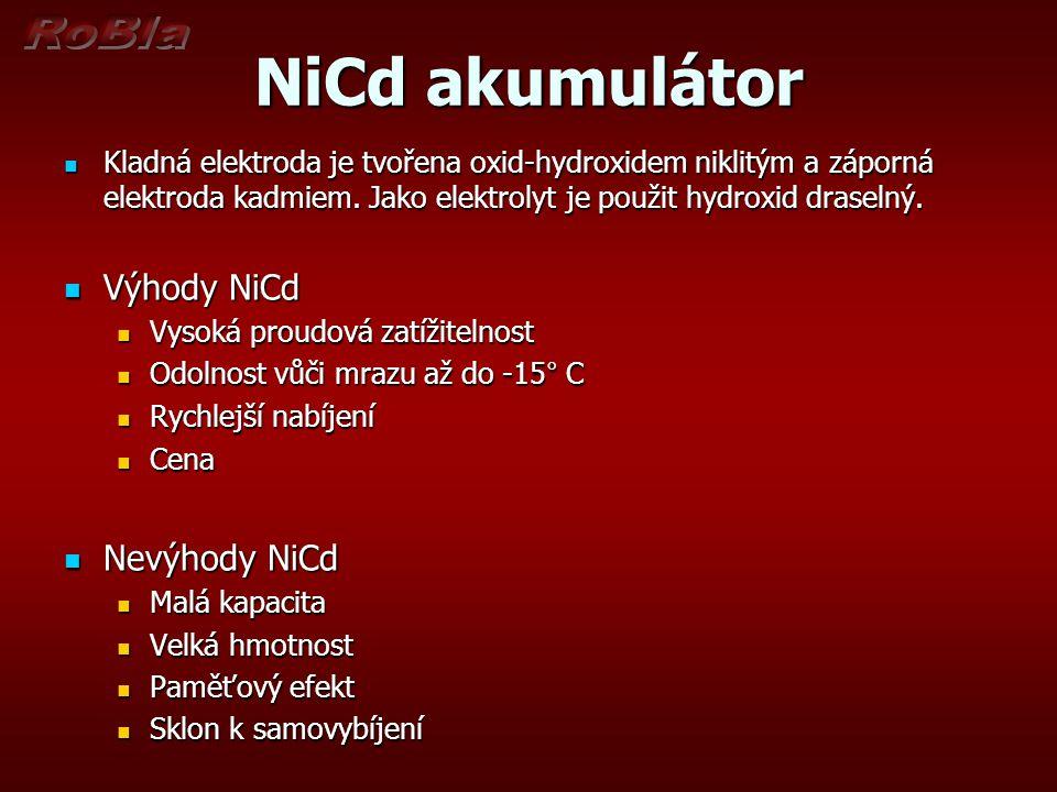 NiCd akumulátor Kladná elektroda je tvořena oxid-hydroxidem niklitým a záporná elektroda kadmiem. Jako elektrolyt je použit hydroxid draselný. Kladná