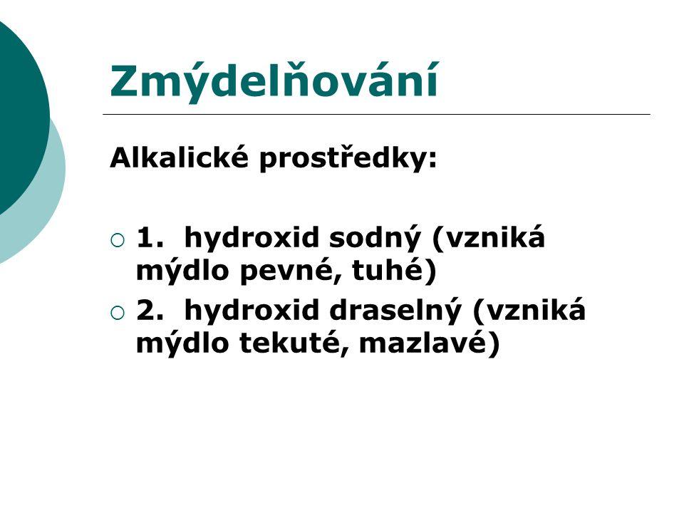 Zmýdelňování Alkalické prostředky:  1. hydroxid sodný (vzniká mýdlo pevné, tuhé)  2. hydroxid draselný (vzniká mýdlo tekuté, mazlavé)