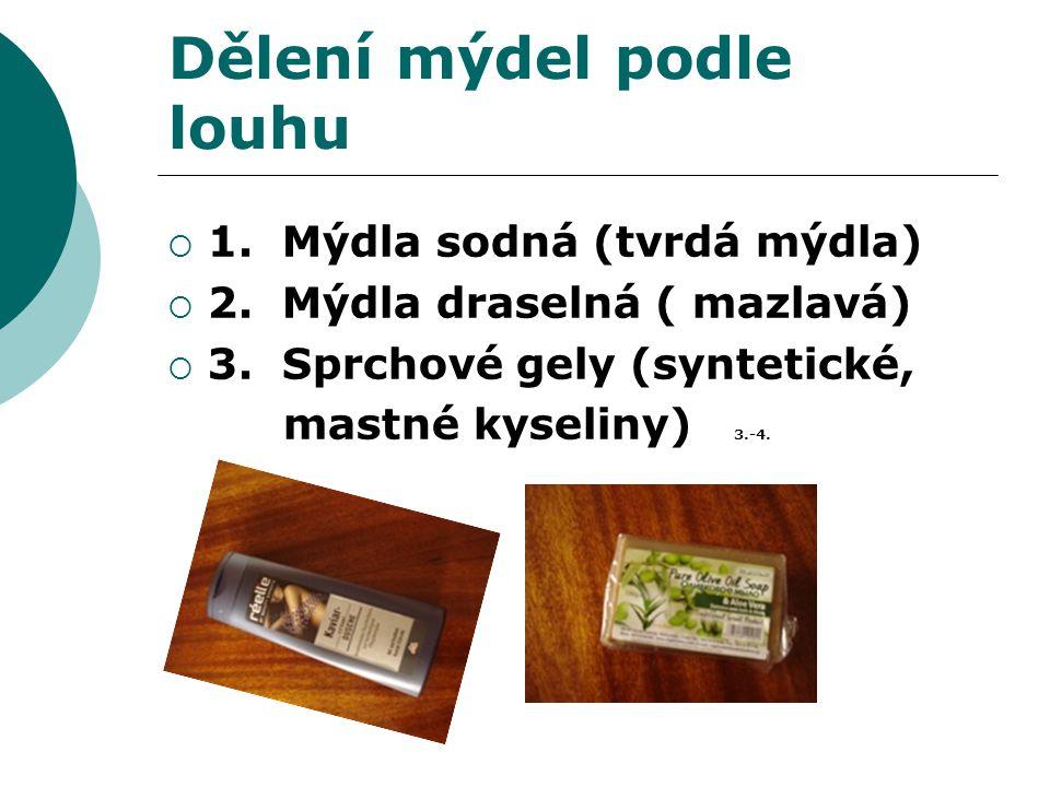 Dělení mýdel podle louhu  1. Mýdla sodná (tvrdá mýdla)  2. Mýdla draselná ( mazlavá)  3. Sprchové gely (syntetické, mastné kyseliny) 3.-4.