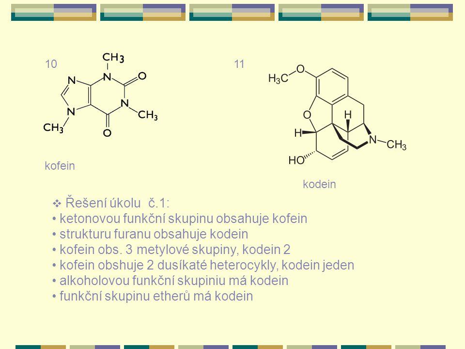 kofein kodein  Řešení úkolu č.1: ketonovou funkční skupinu obsahuje kofein strukturu furanu obsahuje kodein kofein obs.