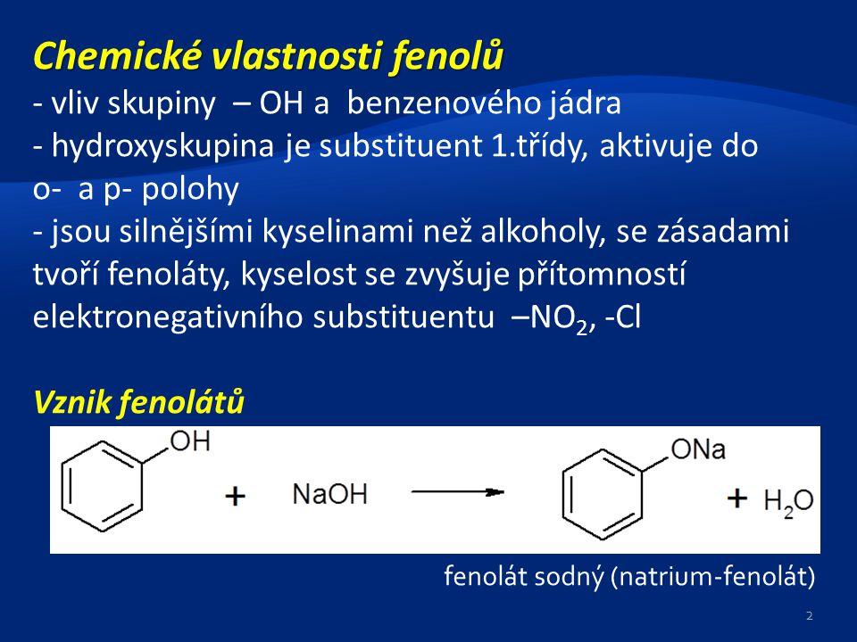 Chemické vlastnosti fenolů - vliv skupiny – OH a benzenového jádra - hydroxyskupina je substituent 1.třídy, aktivuje do o- a p- polohy - jsou silnější