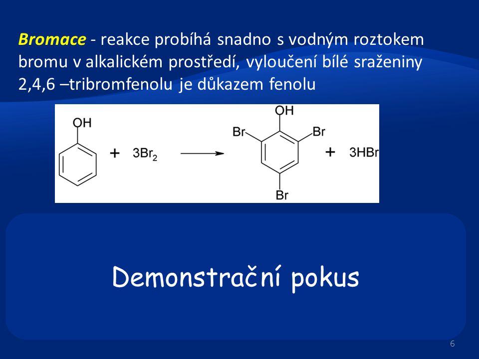 Bromace - reakce probíhá snadno s vodným roztokem bromu v alkalickém prostředí, vyloučení bílé sraženiny 2,4,6 –tribromfenolu je důkazem fenolu Demons