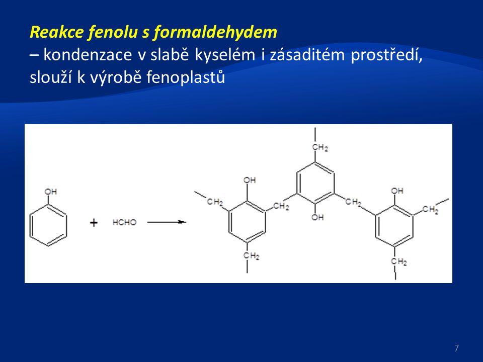 Reakce fenolu s formaldehydem – kondenzace v slabě kyselém i zásaditém prostředí, slouží k výrobě fenoplastů 7