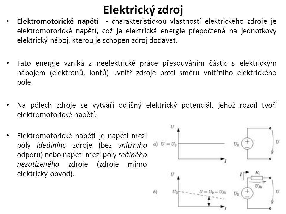 Elektromotorické napětí - charakteristickou vlastností elektrického zdroje je elektromotorické napětí, což je elektrická energie přepočtená na jednotkový elektrický náboj, kterou je schopen zdroj dodávat.