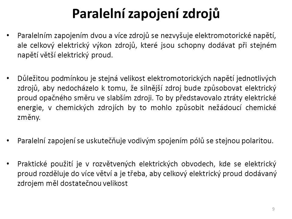 Paralelní zapojení zdrojů Paralelním zapojením dvou a více zdrojů se nezvyšuje elektromotorické napětí, ale celkový elektrický výkon zdrojů, které jsou schopny dodávat při stejném napětí větší elektrický proud.