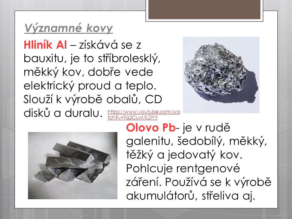 Významné kovy Hliník Al – získává se z bauxitu, je to stříbrolesklý, měkký kov, dobře vede elektrický proud a teplo. Slouží k výrobě obalů, CD disků a