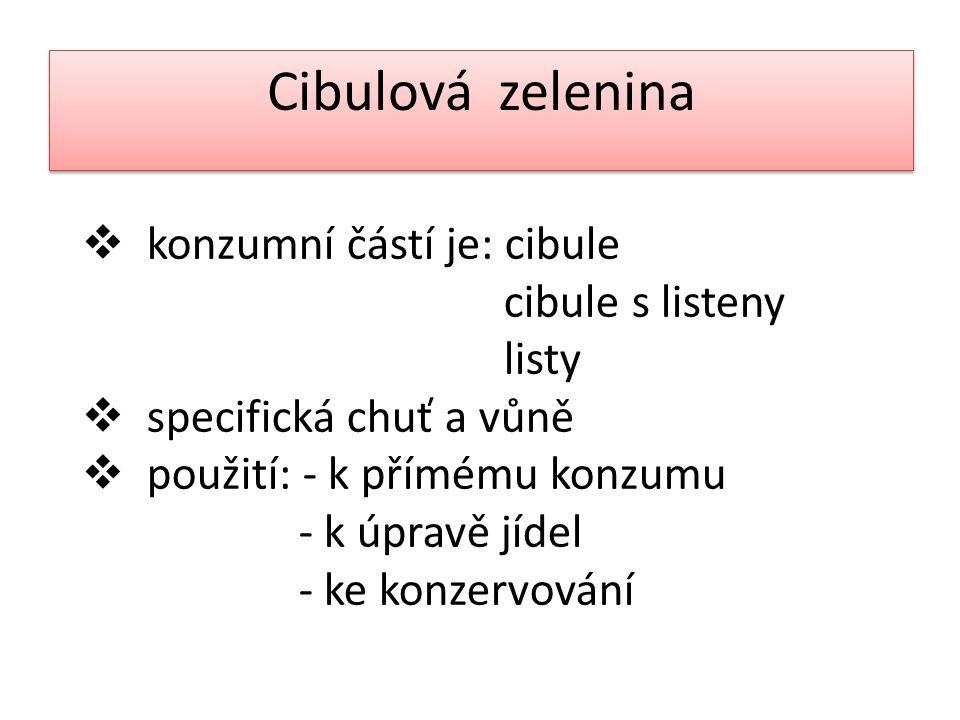 Cibulová zelenina  konzumní částí je: cibule cibule s listeny listy  specifická chuť a vůně  použití: - k přímému konzumu - k úpravě jídel - ke konzervování