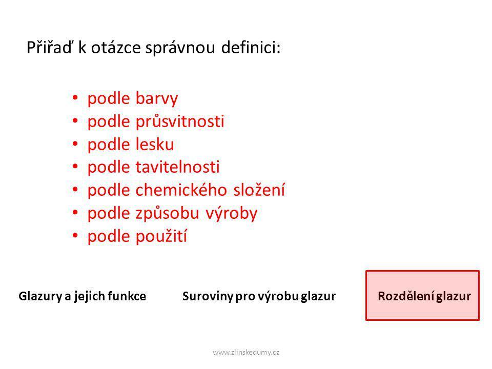 www.zlinskedumy.cz podle barvy podle průsvitnosti podle lesku barevné krycí bezbarvé lesklé transparentní matné Přiřaď správné rozdělení glazur: