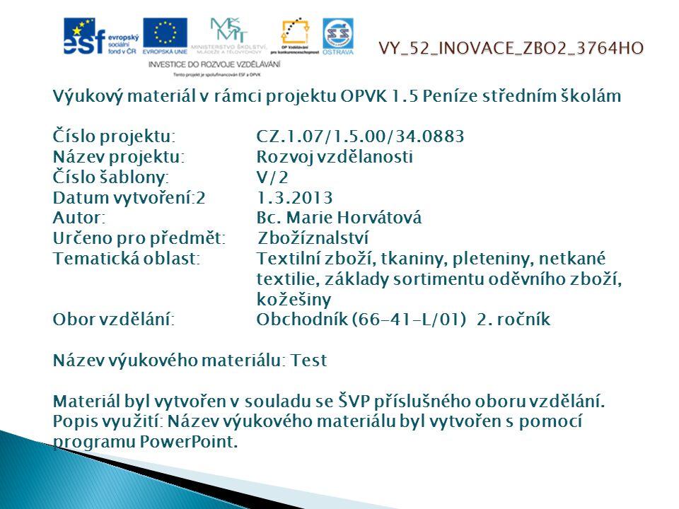 VY_52_INOVACE_ZBO2_3764HO Výukový materiál v rámci projektu OPVK 1.5 Peníze středním školám Číslo projektu:CZ.1.07/1.5.00/34.0883 Název projektu:Rozvoj vzdělanosti Číslo šablony: V/2 Datum vytvoření:21.3.2013 Autor:Bc.
