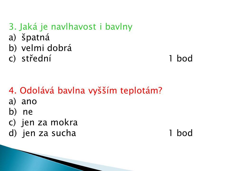 3. Jaká je navlhavost i bavlny a)špatná b)velmi dobrá c)střední1 bod 4.