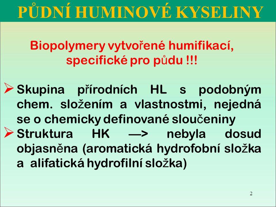 Biopolymery vytvo ř ené humifikací, specifické pro p ů du !!!  Skupina p ř írodních HL s podobným chem. slo ž ením a vlastnostmi, nejedná se o chemic