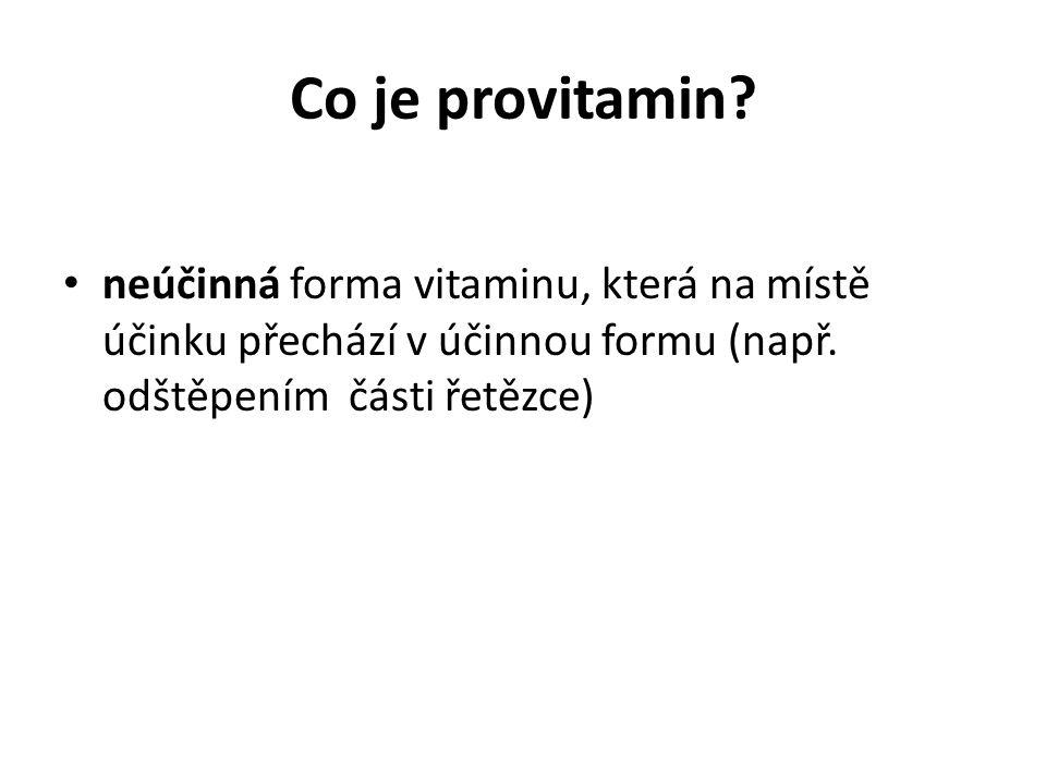 Co je provitamin? neúčinná forma vitaminu, která na místě účinku přechází v účinnou formu (např. odštěpením části řetězce)