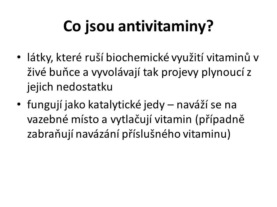 Co jsou antivitaminy? látky, které ruší biochemické využití vitaminů v živé buňce a vyvolávají tak projevy plynoucí z jejich nedostatku fungují jako k