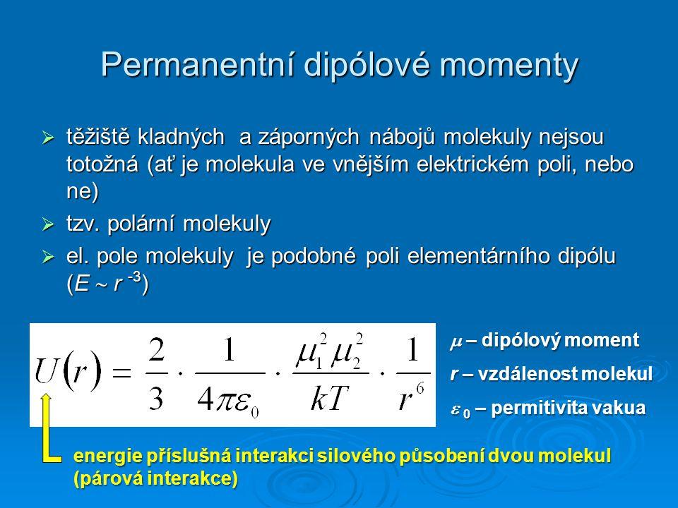 Permanentní dipólové momenty  těžiště kladných a záporných nábojů molekuly nejsou totožná (ať je molekula ve vnějším elektrickém poli, nebo ne)  tzv