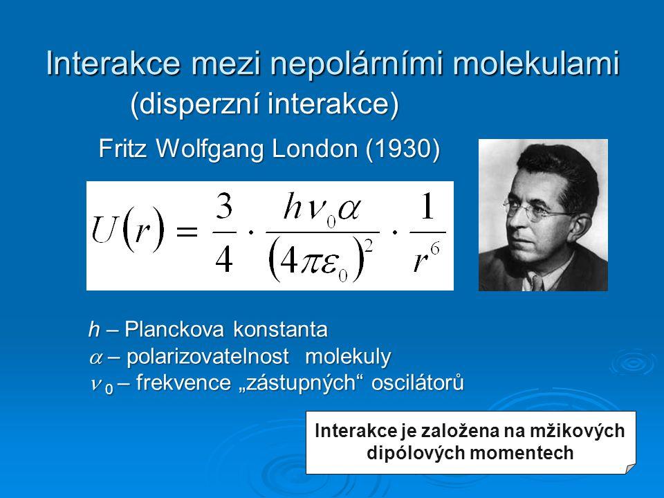 """Interakce mezi nepolárními molekulami Fritz Wolfgang London (1930) h – Planckova konstanta  – polarizovatelnost molekuly 0 – frekvence """"zástupných"""" o"""