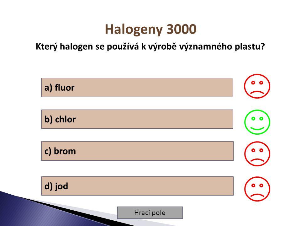 Hrací pole Halogeny 3000 Který halogen se používá k výrobě významného plastu? a) fluor b) chlor c) brom d) jod