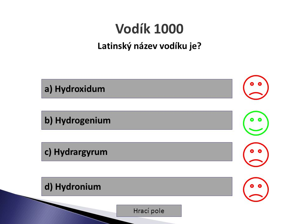 Hrací pole Vodík 2000 Vodík je: a) bezbarvý, nehořlavý, velmi lehký plyn b) reaktivní, těžký, bezbarvý plyn c) bezbarvý, hořlavý, se vzduchem výbušný d) velmi lehký, nehořlavý ale výbušný plyn