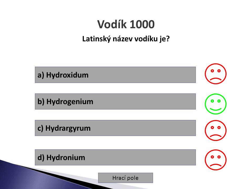 Hrací pole Vodík 1000 Latinský název vodíku je? a) Hydroxidum b) Hydrogenium c) Hydrargyrum d) Hydronium