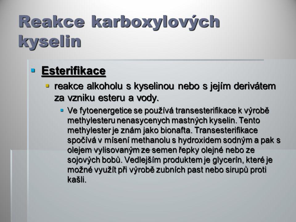 Reakce karboxylových kyselin  Esterifikace  reakce alkoholu s kyselinou nebo s jejím derivátem za vzniku esteru a vody.