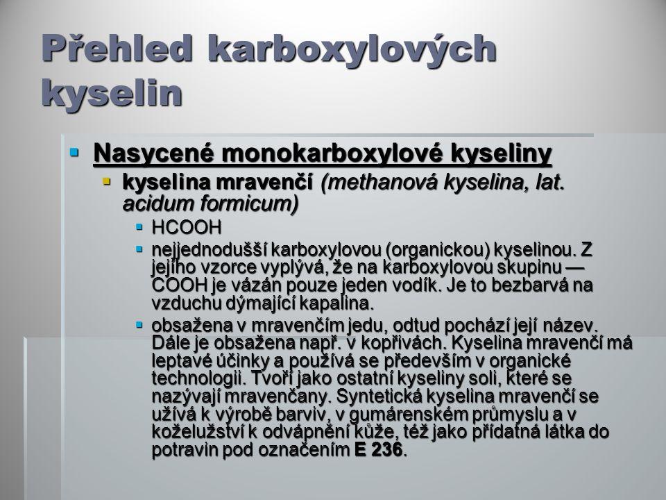Přehled karboxylových kyselin  Nasycené monokarboxylové kyseliny  kyselina mravenčí (methanová kyselina, lat. acidum formicum)  HCOOH  nejjednoduš