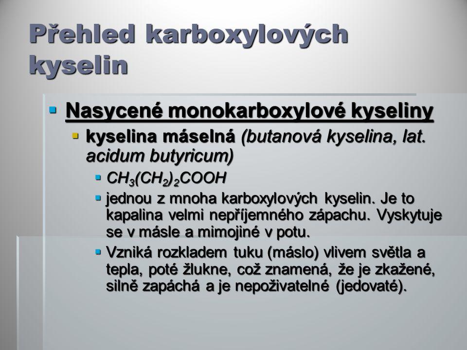 Přehled karboxylových kyselin  Nasycené monokarboxylové kyseliny  kyselina máselná (butanová kyselina, lat. acidum butyricum)  CH 3 (CH 2 ) 2 COOH