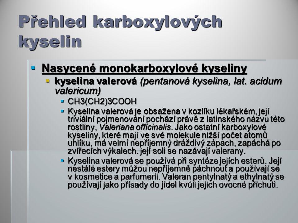 Přehled karboxylových kyselin  Nasycené monokarboxylové kyseliny  kyselina valerová (pentanová kyselina, lat. acidum valericum)  CH3(CH2)3COOH  Ky