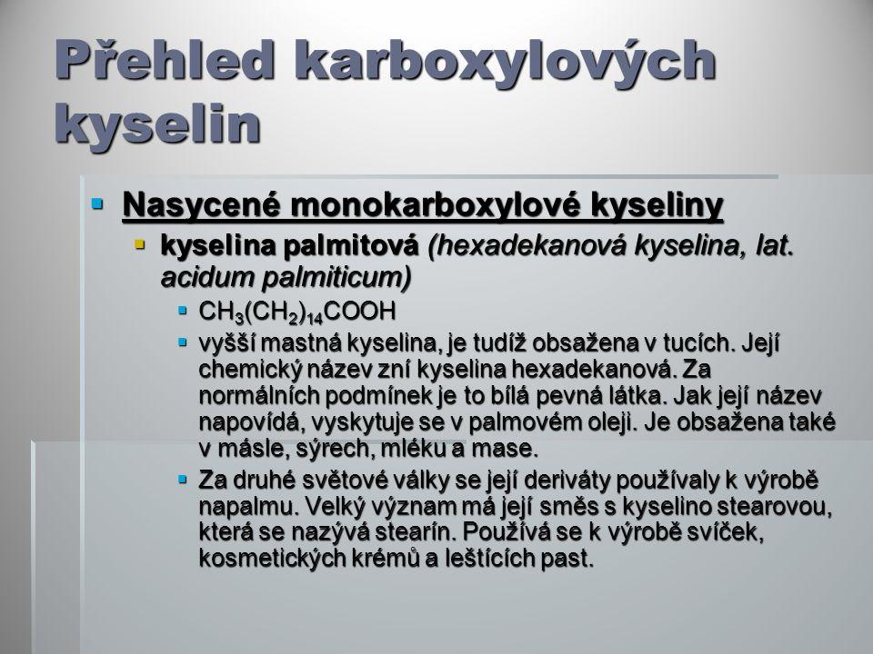 Přehled karboxylových kyselin  Nasycené monokarboxylové kyseliny  kyselina palmitová (hexadekanová kyselina, lat. acidum palmiticum)  CH 3 (CH 2 )