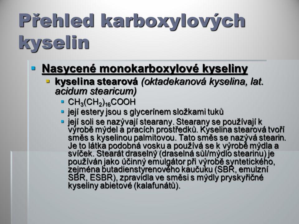 Přehled karboxylových kyselin  Nasycené monokarboxylové kyseliny  kyselina stearová (oktadekanová kyselina, lat. acidum stearicum)  CH 3 (CH 2 ) 16