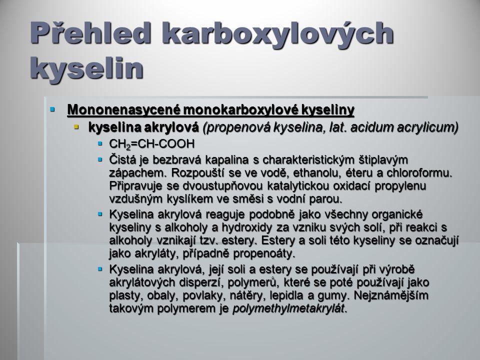 Přehled karboxylových kyselin  Mononenasycené monokarboxylové kyseliny  kyselina akrylová (propenová kyselina, lat.