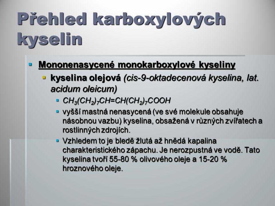 Přehled karboxylových kyselin  Mononenasycené monokarboxylové kyseliny  kyselina olejová (cis-9-oktadecenová kyselina, lat.