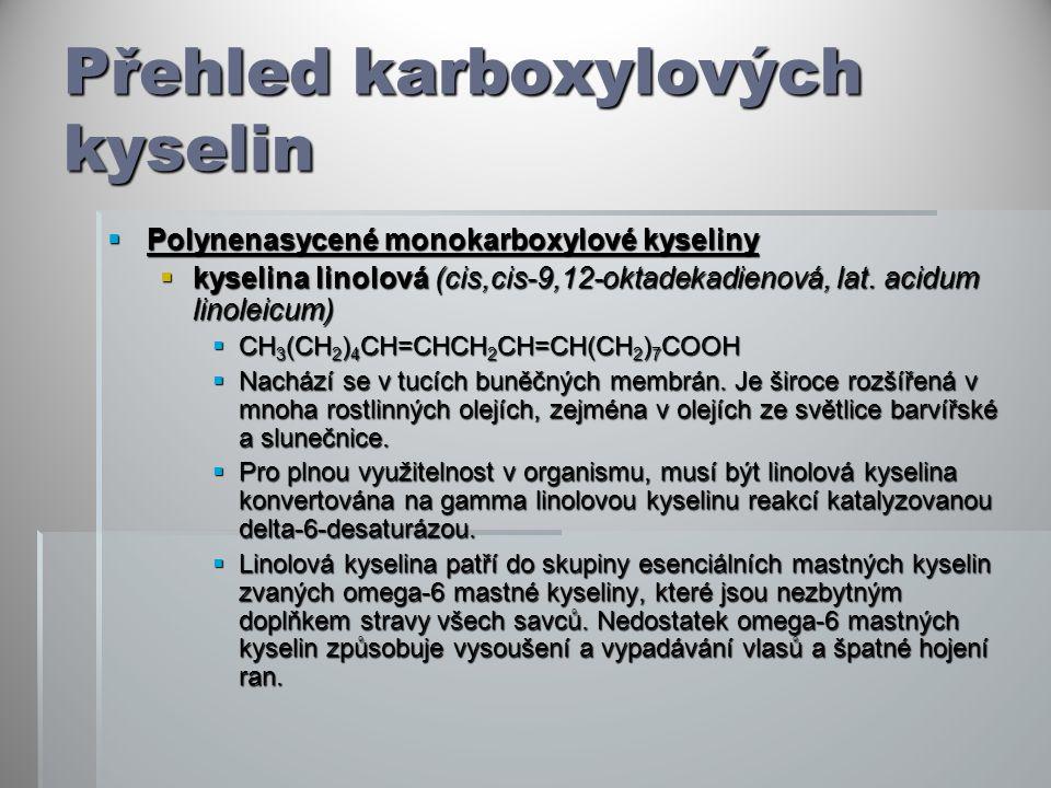 Přehled karboxylových kyselin  Polynenasycené monokarboxylové kyseliny  kyselina linolová (cis,cis-9,12-oktadekadienová, lat.