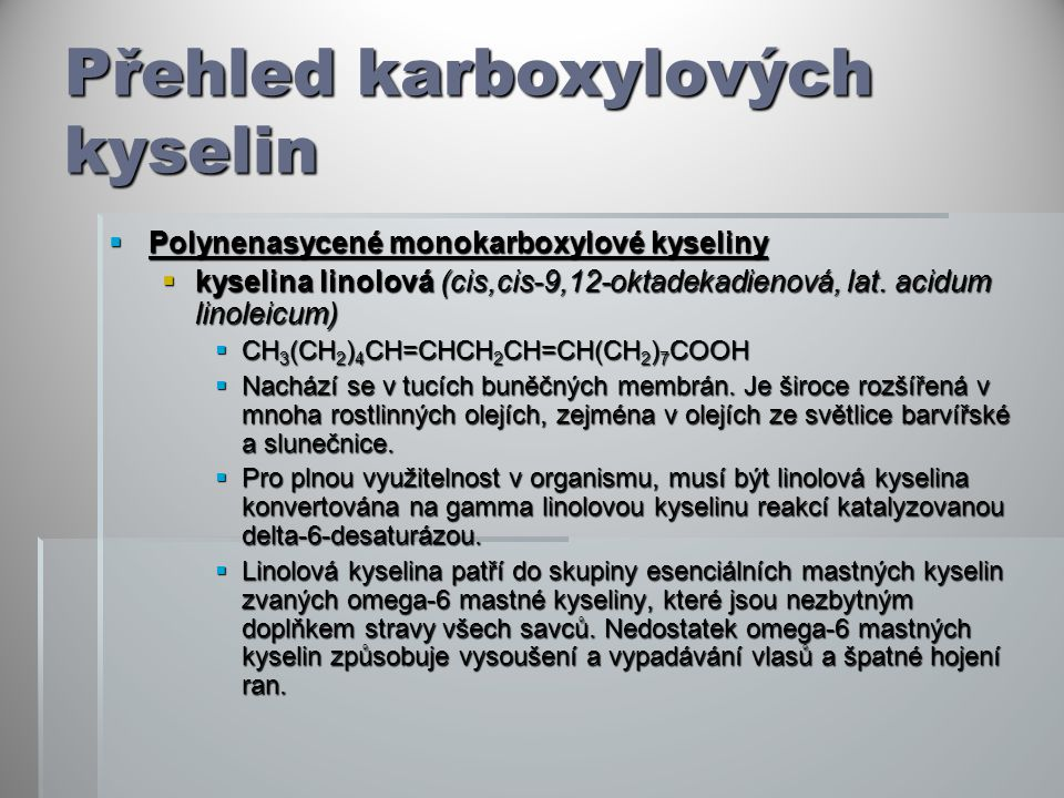 Přehled karboxylových kyselin  Polynenasycené monokarboxylové kyseliny  kyselina linolová (cis,cis-9,12-oktadekadienová, lat. acidum linoleicum)  C