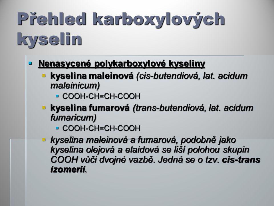 Přehled karboxylových kyselin  Nenasycené polykarboxylové kyseliny  kyselina maleinová (cis-butendiová, lat. acidum maleinicum)  COOH-CH=CH-COOH 