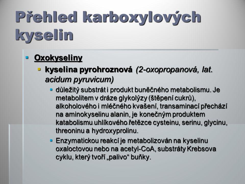Přehled karboxylových kyselin  Oxokyseliny  kyselina pyrohroznová (2-oxopropanová, lat. acidum pyruvicum)  důležitý substrát i produkt buněčného me