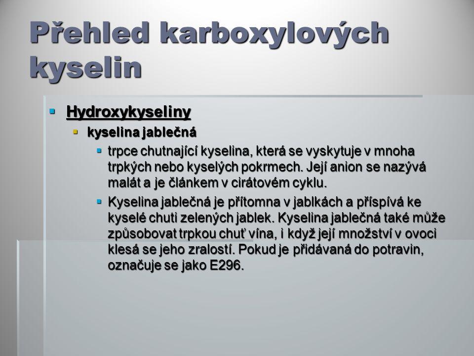 Přehled karboxylových kyselin  Hydroxykyseliny  kyselina jablečná  trpce chutnající kyselina, která se vyskytuje v mnoha trpkých nebo kyselých pokr
