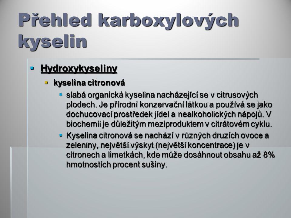Přehled karboxylových kyselin  Hydroxykyseliny  kyselina citronová  slabá organická kyselina nacházející se v citrusových plodech. Je přírodní konz