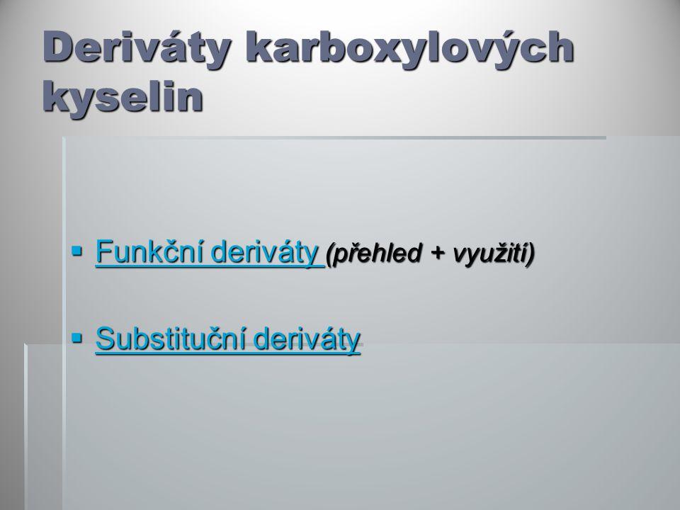 Deriváty karboxylových kyselin  Funkční deriváty (přehled + využití) Funkční deriváty Funkční deriváty  Substituční deriváty Substituční deriváty Substituční deriváty