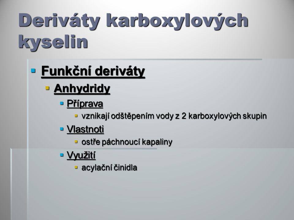 Deriváty karboxylových kyselin  Funkční deriváty  Anhydridy  Příprava  vznikají odštěpením vody z 2 karboxylových skupin  Vlastnoti  ostře páchn