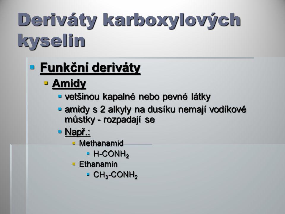 Deriváty karboxylových kyselin  Funkční deriváty  Amidy  vetšinou kapalné nebo pevné látky  amidy s 2 alkyly na dusíku nemají vodíkové můstky - ro