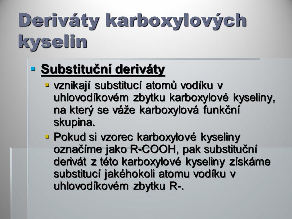 Deriváty karboxylových kyselin  Substituční deriváty  vznikají substitucí atomů vodíku v uhlovodíkovém zbytku karboxylové kyseliny, na který se váže karboxylová funkční skupina.