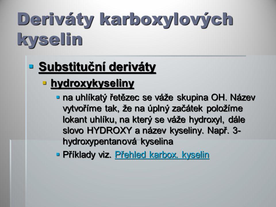 Deriváty karboxylových kyselin  Substituční deriváty  hydroxykyseliny  na uhlíkatý řetězec se váže skupina OH. Název vytvoříme tak, že na úplný zač