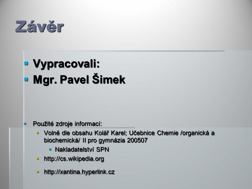 Závěr  Vypracovali:  Mgr. Pavel Šimek  Použité zdroje informací:  Volně dle obsahu Kolář Karel; Učebnice Chemie /organická a biochemická/ II pro g
