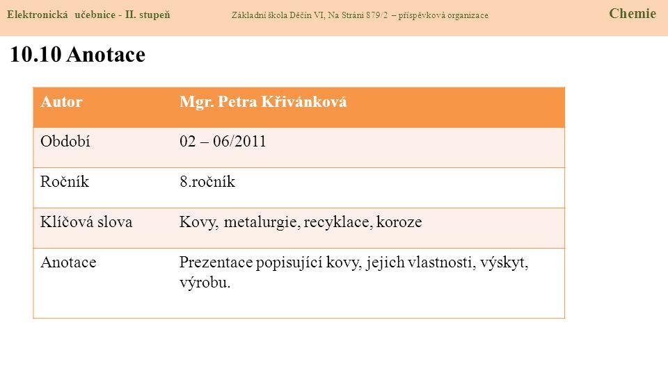 AutorMgr. Petra Křivánková Období02 – 06/2011 Ročník8.ročník Klíčová slovaKovy, metalurgie, recyklace, koroze AnotacePrezentace popisující kovy, jejic